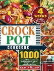 Crock Pot Cookbook: 1000 Easy & Delicious Crock Pot Recipes for Rapid Weight Loss & Burn Fat Forever ( 4 Weeks Healthy Meal Plan ) Cover Image