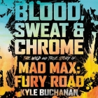 Blood, Sweat & Chrome Lib/E: The Wild and True Story of Mad Max: Fury Road Cover Image