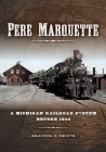 Pere Marquette: A Michigan Railroad System before 1900 Cover Image