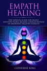 Empath Healing: The Survival Guide for Highly Sensitive People. Become a Healer Instead of Absorbing Negative Energies Cover Image
