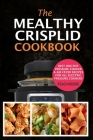 The Mealthy CrispLid Cookbook: Best One-Pot Pressure Cooker & Air Fryer Recipes For All Electric Pressure Cookers Cover Image