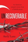 Unrecoverable: An American woman's rescue from a Turkish prison Cover Image