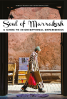 Soul of Marrakech: A Guide to 30 Exceptional Experiences Cover Image