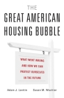 The Great American Housing Bubble: What Went Wrong and How We Can Protect Ourselves in the Future Cover Image