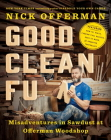 Good Clean Fun: Misadventures in Sawdust at Offerman Woodshop Cover Image
