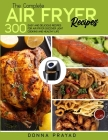 The Complete Air Fryer Recipes: 300 Easy and Delicious Recipes for Air Fryer Discover Light Cooking Cover Image