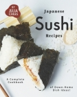Japanese Sushi Recipes: A Complete Cookbook of Down-Home Dish Ideas! Cover Image