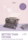 Lonely Planet Better Than Fiction: True Travel Tales from Great Fiction Writers Cover Image