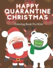 Happy Quarantine Christmas Coloring Book For Kids: Lockdown Colouring Pages With Santa Reindeer Elf Snowman Fun Educational Gift For New Normality Cover Image