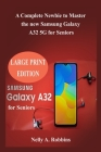 Samsung Galaxy A32 5G for Seniors: A Complete Guide to Master the new Samsung Galaxy A32 5G for Seniors Cover Image