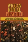 Wiccan Ritual Practice: An Introduction To The Wiccan Altar And The Tools Of Ritual And Spellwork: The Use Of An Altar Cover Image