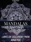Mandalas Libro De Colorear Para Adultos: Hermosos mandalas para liberar el estrés y la relajación - Mandalas de flores - Mandalas Para Meditar - Manda Cover Image