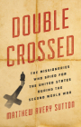Double Crossed: The Missionaries Who Spied for the United States During the Second World War Cover Image