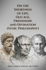 On the Shortness of Life, Old Age, Friendship, and Divination (Stoic Philosophy) Cover Image