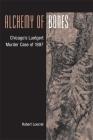 Alchemy of Bones: Chicago's Luetgert Murder Case of 1897 Cover Image