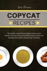 Copycat Recipes: The world's most famous recipes come to your kitchen. Discover the secret dishes of great chefs and replicate them wit Cover Image