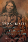 Ned Christie: The Creation of an Outlaw and Cherokee Hero Cover Image