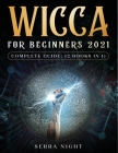 Wicca For Beginners 2021 Complete Guide: (2 Books IN 1) Cover Image