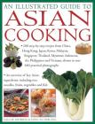An Illustrated Guide to Asian Cooking: 100 Step-By-Step Recipes from China, Hong Kong, Japan, Korea, Malaysia, Singapore, Thailand, Myanmar, Indonesia Cover Image