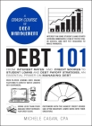 Debt 101: From Interest Rates and Credit Scores to Student Loans and Debt Payoff Strategies, an Essential Primer on Managing Debt (Adams 101) Cover Image