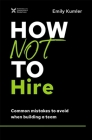 How Not to Hire: Common Mistakes to Avoid When Building a Team Cover Image