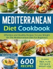 Mediterranean Diet Cookbook: 600 Effortless and Healthy Recipes To Lose Weight On The Mediterranean Diet For Beginners Cover Image