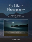 My Life in Photography: Behind the Scenes - How the Photographs Were Made Cover Image