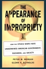 The Appearance of Impropriety: How the Ethics Wars Have Undermined American Government, Business, and Society Cover Image