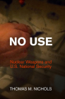 No Use: Nuclear Weapons and U.S. National Security (Haney Foundation) Cover Image
