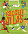 Soccer Atlas: A journey across the world and onto the soccer field (Amazing Adventures) Cover Image