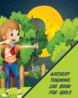 Archery Training Log Book For Girls: Bow And Arrow- Bowhunting - Notebook - Paper Target Template Cover Image