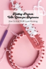 Knitting Projects With Loom for Beginners: How To Knit With Loom Knitting: A Beginner's Guide to Knitting Cover Image