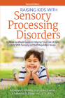 Raising Kids with Sensory Processing Disorders: A Week-By-Week Guide to Helping Your Out-Of-Sync Child with Sensory and Self-Regulation Issues Cover Image