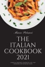 The Italian Cookbook 2021: Essential Regional Cooking of Italy for Beginners and Advanced Users Cover Image