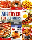 The Essential Air Fryer Cookbook for Beginners #2020: 5-Ingredient Affordable, Quick & Easy Budget Friendly Recipes Fry, Bake, Grill & Roast Most Want Cover Image