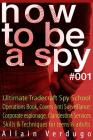 How to Be a Spy: Ultimate Tradecraft Spy School Operations Book, Covers Anti Surveillance Detection, CIA Cold War & Corporate espionage Cover Image