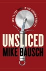 Unsliced: How to Stay Whole in the Pizzeria Industry Cover Image