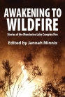 Awakening to Wildfire: Stories of the Mendocino Lake Complex Fire Cover Image