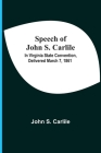 Speech Of John S. Carlile; In Virginia State Convention, Delivered March 7, 1861 Cover Image