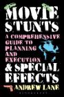 Movie Stunts & Special Effects: A Comprehensive Guide to Planning and Execution Cover Image
