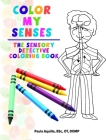 Color My Senses: The Sensory Detective Coloring Book Cover Image