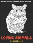 Loving Animals - Coloring Book - Animal Designs for Relaxation with Stress Relieving Cover Image