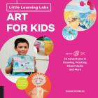 Little Learning Labs: Art for Kids, abridged paperback edition: 26 Adventures in Drawing, Painting, Mixed Media and More; Activities for STEAM Learners Cover Image