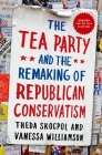 Tea Party and the Remaking of Republican Conservatism Cover Image