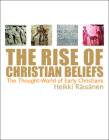 The Rise of Christian Beliefs: The Thought World of Early Christians Cover Image