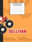 Compostion Notebook Sullivan: Monster Truck Personalized Name Sullivan on Wided Rule Lined Paper Journal for Boys Kindergarten Elemetary Pre School Cover Image
