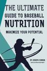 The Ultimate Guide to Baseball Nutrition: Maximize Your Potential Cover Image