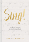 Sing!: How Worship Transforms Your Life, Family, and Church Cover Image