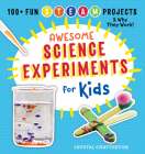 Awesome Science Experiments for Kids: 100+ Fun STEAM Projects and Why They Work Cover Image