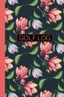 Cute Golf Scorecard Log Book: 6 x 9 size Pretty Floral Golf Log - gift idea for female golfers Cover Image